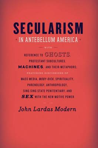 Secularism in Antebellum America - Religion and Postmodernism Series                     (CHUP) (Hardback)