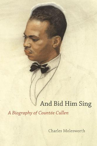 And Bid Him Sing: A Biography of Countee Cullen (Hardback)