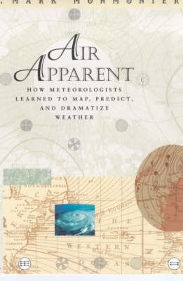 Air Apparent: How Meteorologists Learned to Map, Predict and Dramatize Weather (Paperback)