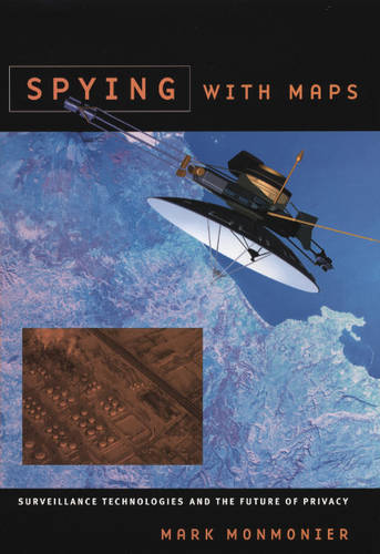 Spying with Maps: Surveillance Technologies and the Future of Privacy (Paperback)