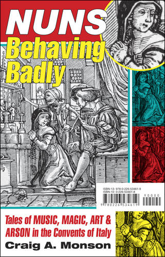Nuns Behaving Badly: Tales of Music, Magic, Art, and Arson in the Convents of Italy (Hardback)