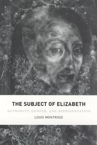 The Subject of Elizabeth: Authority, Gender, and Representation (Hardback)