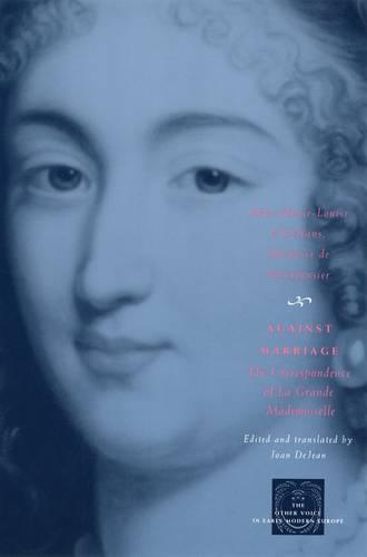 Against Marriage: The Correspondence of la Grande Mademoiselle - Other Voice in Early Modern Europe (Hardback)