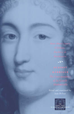 Against Marriage: The Correspondence of la Grande Mademoiselle - Other Voice in Early Modern Europe (Paperback)
