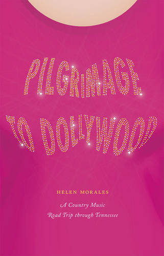 Pilgrimage to Dollywood: A Country Music Road Trip Through Tennessee - Culture Trails: Adventures in Travel (Hardback)