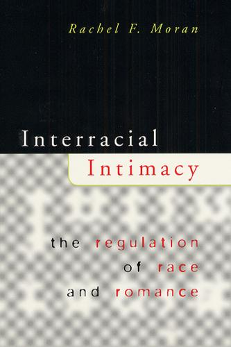 Interracial Intimacy: The Regulation of Race and Romance (Paperback)