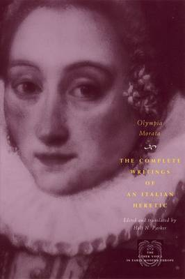 Olympia Morata: The Complete Writings of an Italian Heretic - Other Voice in Early Modern Europe (Hardback)