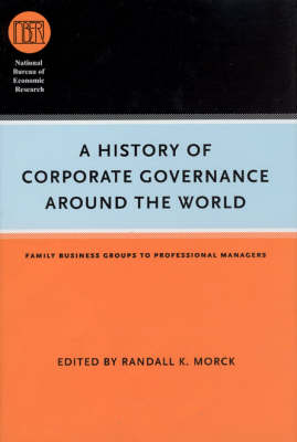 A History of Corporate Governance Around the World: Family Business Groups to Professional Managers - National Bureau of Economic Research Conference Report (Hardback)