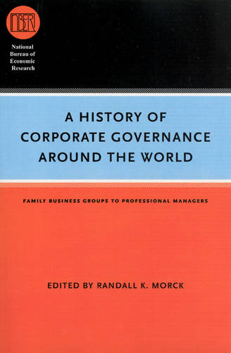 A History of Corporate Governance Around the World: Family Business Groups to Professional Managers - National Bureau of Economic Research Conference Report (Paperback)