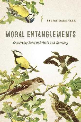 Moral Entanglements: Conserving Birds in Britain and Germany (Paperback)