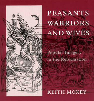 Peasants, Warriors, and Wives: Popular Imagery in the Reformation (Paperback)