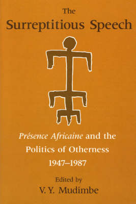 """The Surreptitious Speech: """"Presence Africaine"""" and the Politics of Otherness, 1947-87 (Paperback)"""