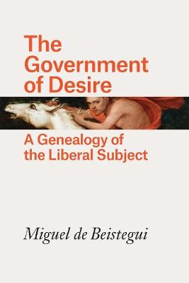The Government of Desire: A Genealogy of the Liberal Subject (Hardback)