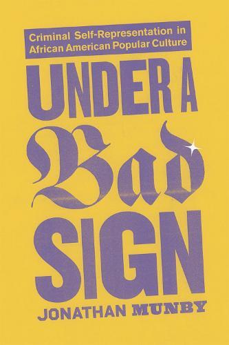 Under a Bad Sign: Criminal Self-representation in African American Popular Culture (Paperback)