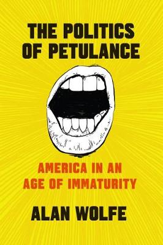 The Politics of Petulance: America in an Age of Immaturity (Hardback)