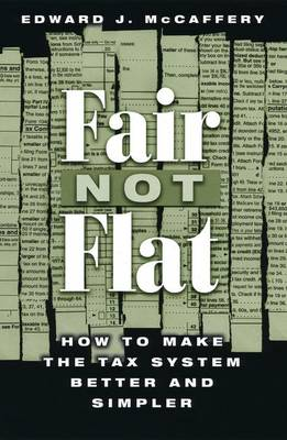 Fair Not Flat: How to Make the Tax System Better and Simpler (Hardback)