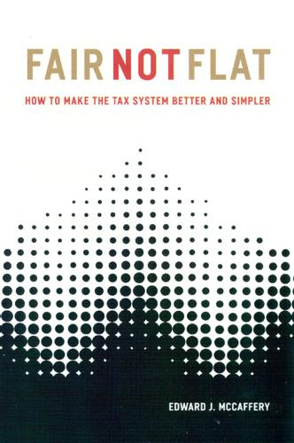Fair Not Flat: How to Make the Tax System Better and Simpler (Paperback)