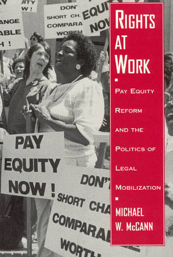 Rights at Work: Pay Equity Reform and the Policies of Legal Mobilization - Language & Legal Discourse S. (Paperback)