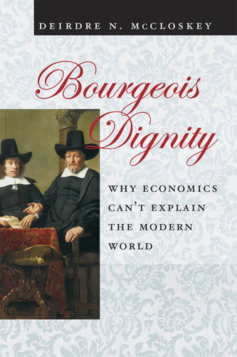 Bourgeois Dignity: Why Economics Can't Explain the Modern World (Paperback)