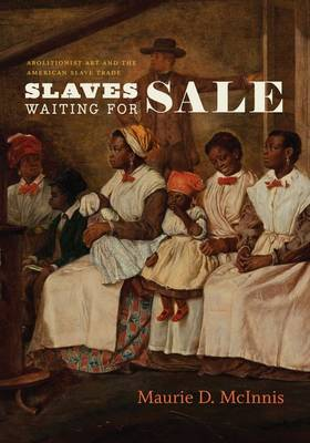 Slaves Waiting for Sale: Abolitionist Art and the American Slave Trade (Hardback)