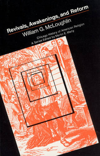 Revivals, Awakening and Reform: An Essay on Religious and Social Change in America, 1607-1977 - Chicago History of American Religion (Paperback)