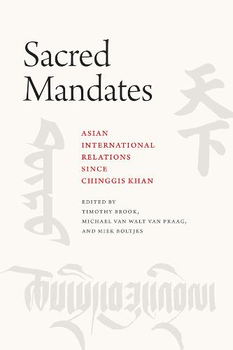 Sacred Mandates: Asian International Relations Since Chinggis Khan - Silk Roads (Paperback)