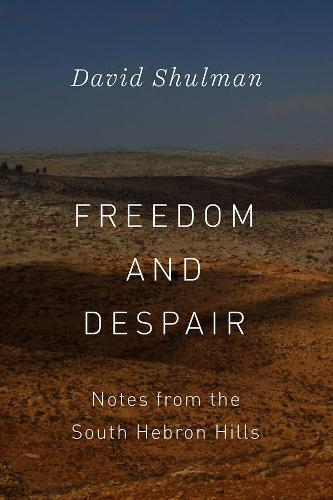 Freedom and Despair: Notes from the South Hebron Hills (Hardback)