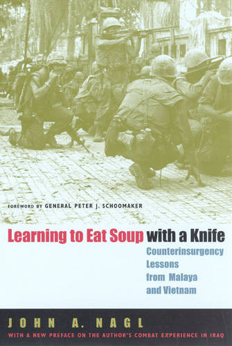 Learning to Eat Soup with a Knife: Counterinsurgency Lessons from Malaya and Vietnam (Paperback)