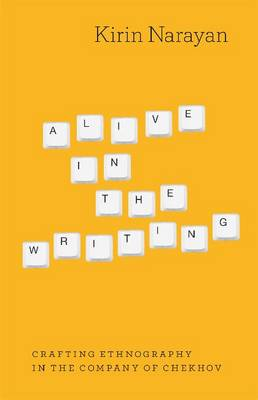 Alive in the Writing: Crafting Ethnography in the Company of Chekhov (Paperback)