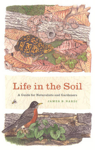 Life in the Soil: A Guide for Naturalists and Gardeners (Paperback)