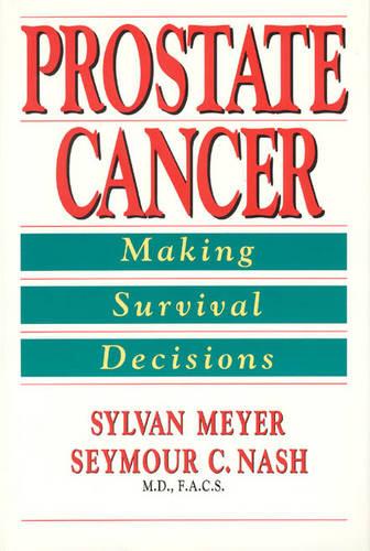 Prostate Cancer: Making Survival Decisions (Hardback)