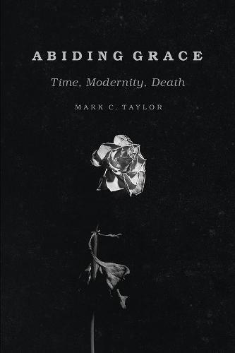 Abiding Grace: Time, Modernity, Death - Religion and Postmodernism (Hardback)