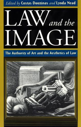 Law and the Image: The Authority of Art and the Aesthetics of Law (Paperback)
