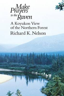 Make Prayers to the Raven: Koyukon View of the Northern Forest (Paperback)