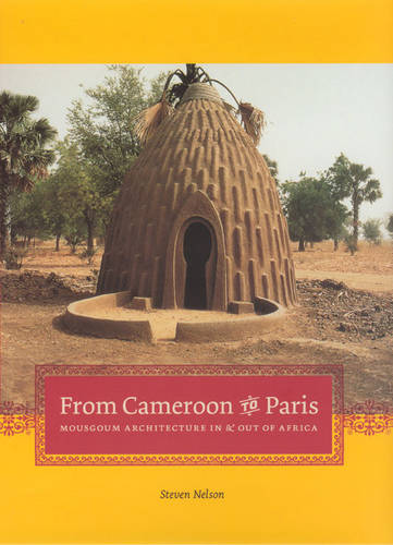 From Cameroon to Paris: Mousgoum Architecture in and Out of Africa (Hardback)