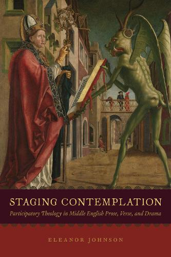 Staging Contemplation: Participatory Theology in Middle English Prose, Verse, and Drama (Hardback)