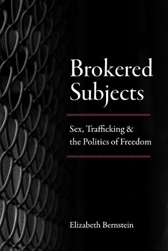Brokered Subjects: Sex, Trafficking, and the Politics of Freedom (Paperback)