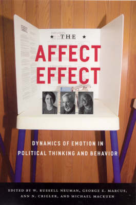 The Affect Effect: Dynamics of Emotion in Political Thinking and Behavior (Paperback)