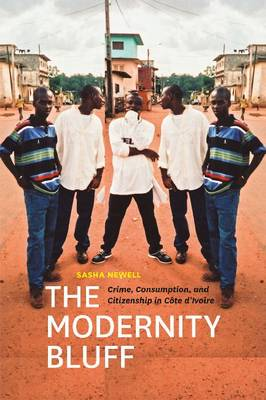 The Modernity Bluff: Crime, Consumption, and Citizenship in Cote D'Ivoire (Paperback)