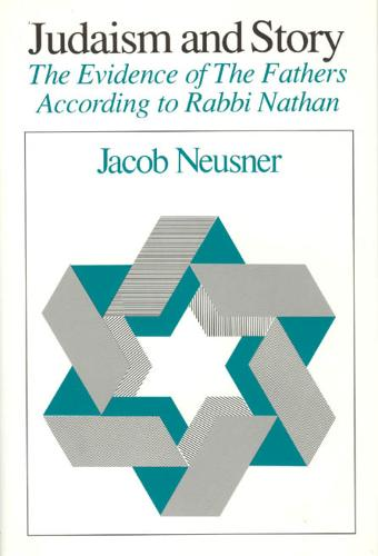 Judaism and Story: Evidence of the Fathers According to Rabbi Nathan - Chicago Studies in the History of Judaism-Analyses (Hardback)