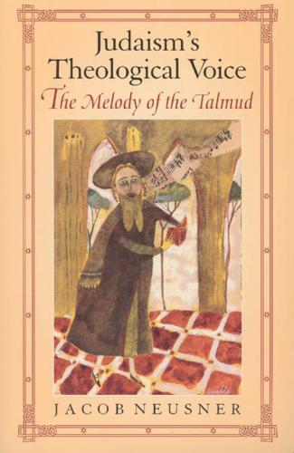 Judaism's Theological Voice: The Melody of the Talmud - Chicago Studies in the History of Judaism (Paperback)