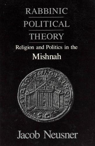 Rabbinic Political Theory: Religion and Politics in the Mishnah - Chicago Studies in the History of Judaism (Paperback)