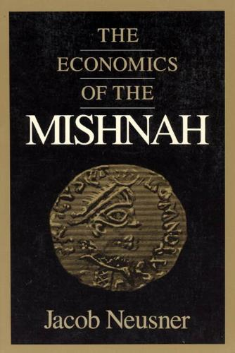 The Economics of the Mishnah - Chicago Studies in the History of Judaism (Hardback)