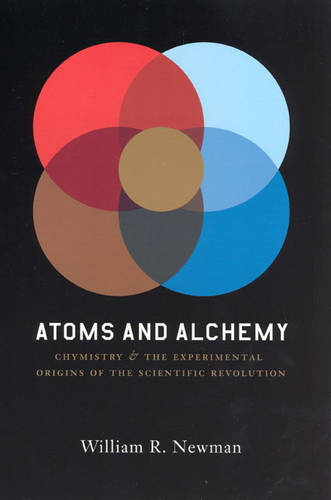 Atoms and Alchemy: Chymistry and the Experimental Origins of the Scientific Revolution (Paperback)