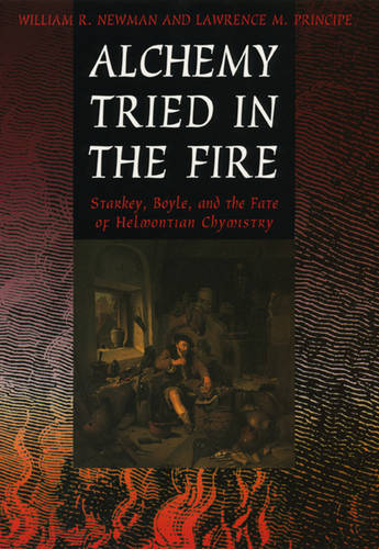Alchemy Tried in the Fire: Starkey, Boyle, and the Fate of Helmontian Chymistry (Paperback)