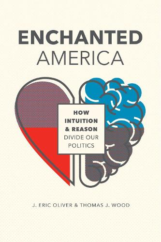 Enchanted America: How Intuition and Reason Divide Our Politics (Hardback)