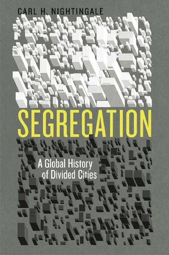 Segregation: A Global History of Divided Cities - Historical Studies of Urban America (Hardback)