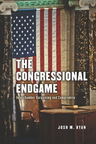 The Congressional Endgame: Interchamber Bargaining and Compromise (Hardback)