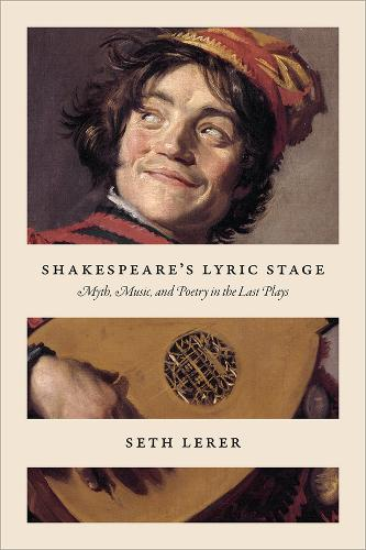 Shakespeare's Lyric Stage: Myth, Music, and Poetry in the Last Plays (Paperback)