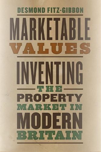 Marketable Values: Inventing the Property Market in Modern Britain (Hardback)